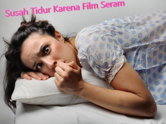 Susah Tidur Karena Film Seram